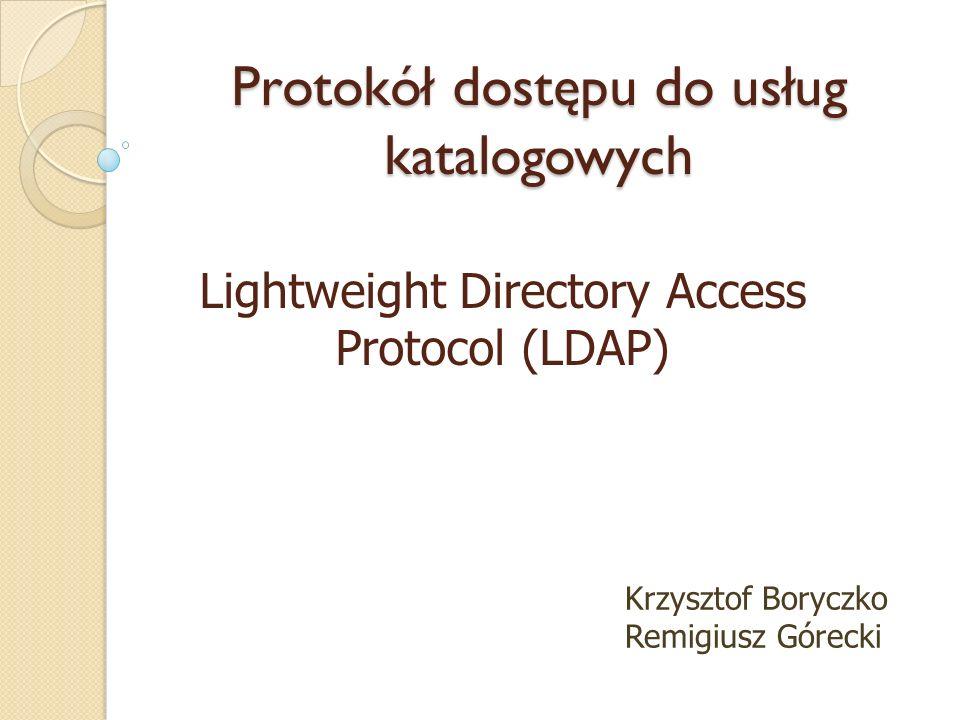 Lightweight Directory Access Protocol (LDAP) Protokół dostępu do usług katalogowych Krzysztof Boryczko Remigiusz Górecki