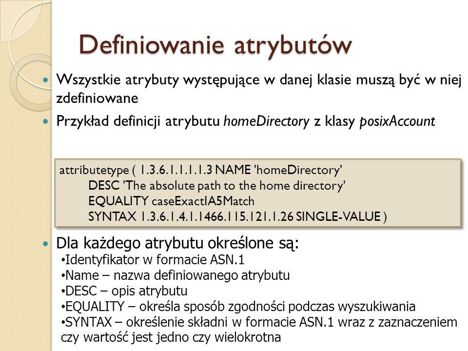 Definiowanie atrybutów Wszystkie atrybuty występujące w danej klasie muszą być w niej zdefiniowane Przykład definicji atrybutu homeDirectory z klasy p