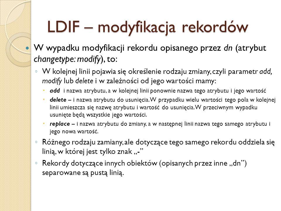 LDIF – modyfikacja rekordów W wypadku modyfikacji rekordu opisanego przez dn (atrybut changetype: modify), to: W kolejnej linii pojawia się określenie