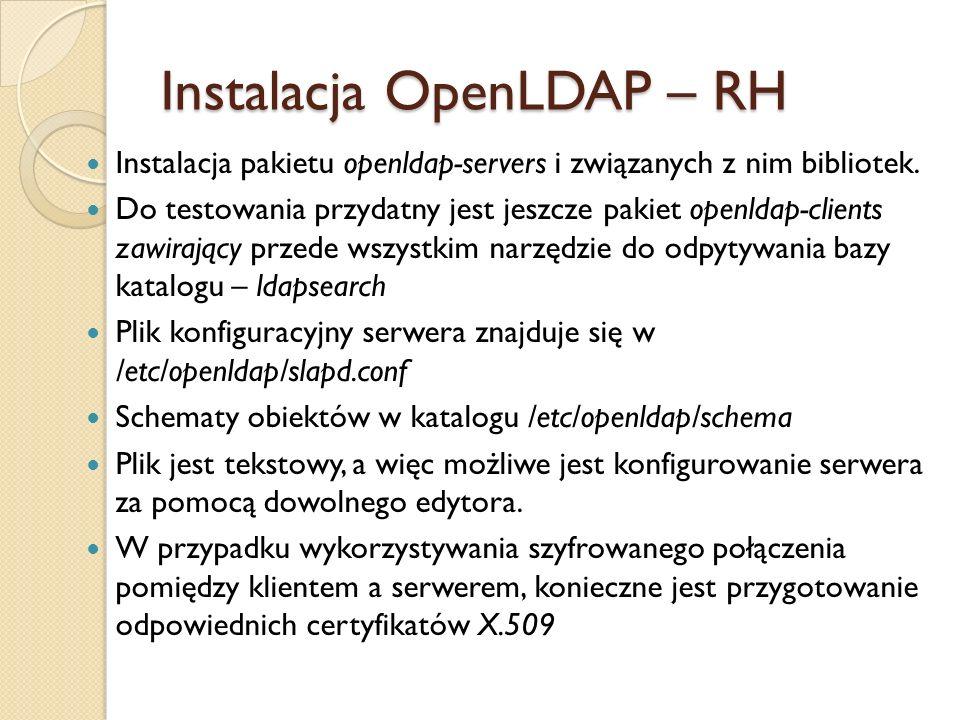 Instalacja OpenLDAP – RH Instalacja pakietu openldap-servers i związanych z nim bibliotek. Do testowania przydatny jest jeszcze pakiet openldap-client