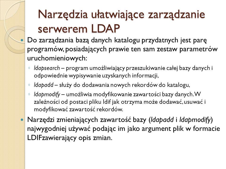 Narzędzia ułatwiające zarządzanie serwerem LDAP Do zarządzania bazą danych katalogu przydatnych jest parę programów, posiadających prawie ten sam zest
