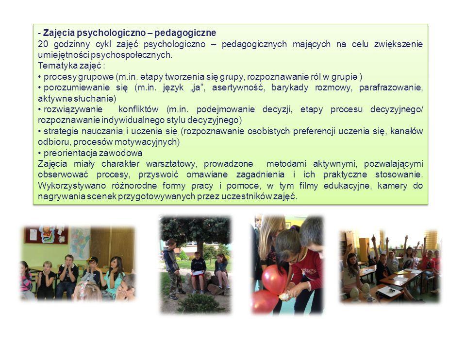 - Zajęcia psychologiczno – pedagogiczne 20 godzinny cykl zajęć psychologiczno – pedagogicznych mających na celu zwiększenie umiejętności psychospołecznych.