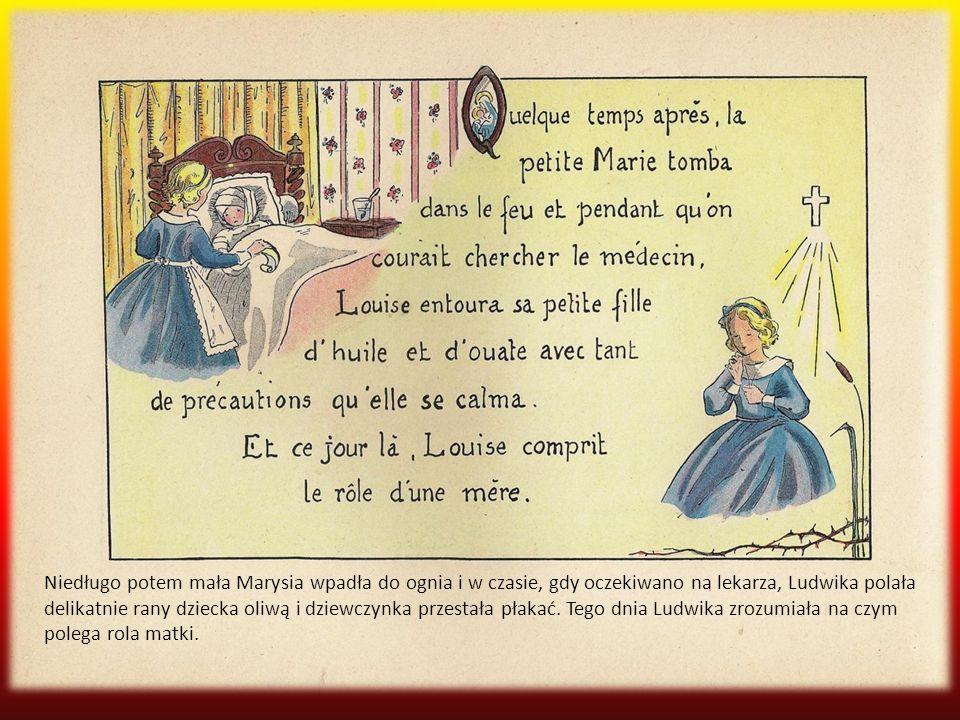 Inne dzieci, czy nie chciałyby, jak Ludwika, kochać Pana Jezusa ponad wszystko i oddać mu swoje dusze poprzez swoje modlitwy i ofiary?...