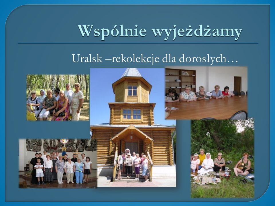 Uralsk –rekolekcje dla dorosłych…