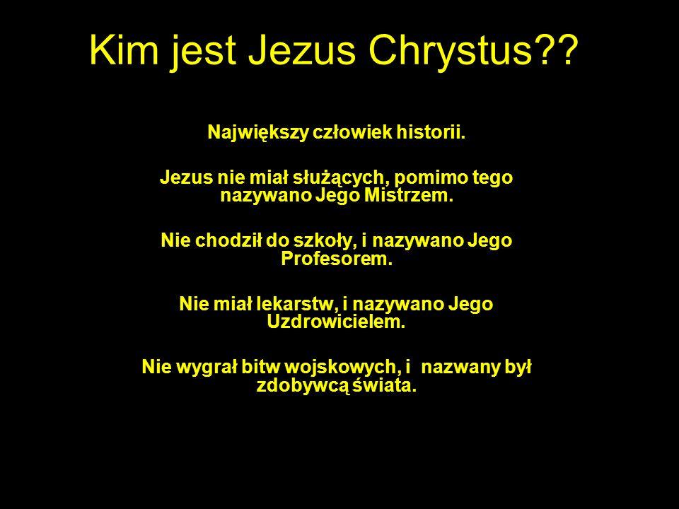 Kim jest Jezus Chrystus? Połącz się ze mną i będziemy Jego celebrować, On zasługuje na to; Ręce, które wysłały wszystkim te rozważania, nie zrobiły te