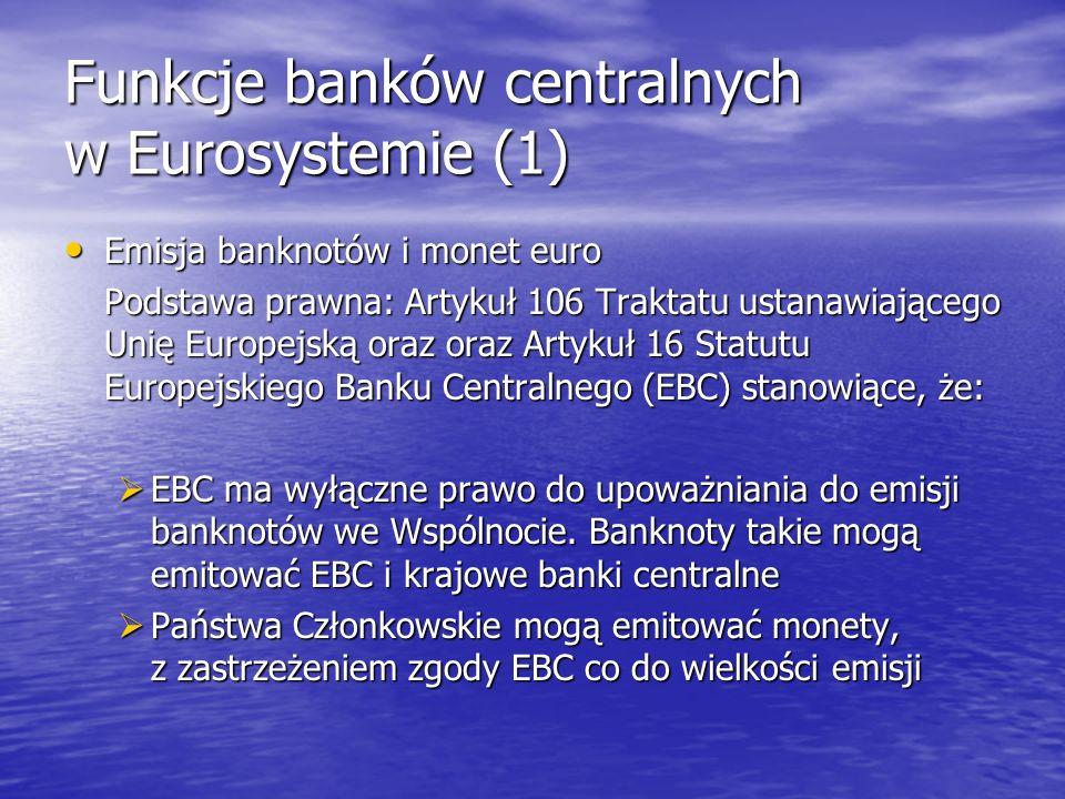 Funkcje banków centralnych w Eurosystemie (1) Emisja banknotów i monet euro Emisja banknotów i monet euro Podstawa prawna: Artykuł 106 Traktatu ustana