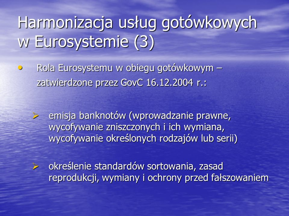 Harmonizacja usług gotówkowych w Eurosystemie (3) Rola Eurosystemu w obiegu gotówkowym – zatwierdzone przez GovC 16.12.2004 r.: Rola Eurosystemu w obi