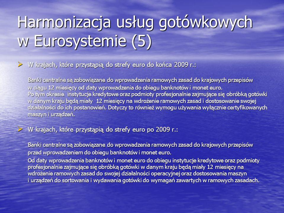 Harmonizacja usług gotówkowych w Eurosystemie (5) W krajach, które przystąpią do strefy euro do końca 2009 r.: W krajach, które przystąpią do strefy e