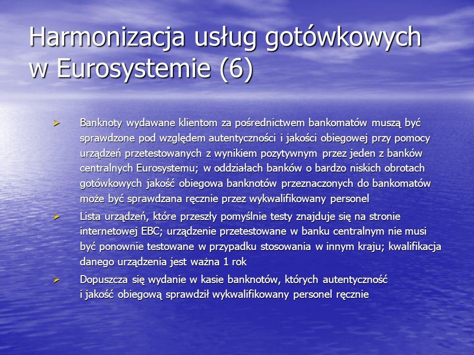 Harmonizacja usług gotówkowych w Eurosystemie (6) Banknoty wydawane klientom za pośrednictwem bankomatów muszą być sprawdzone pod względem autentyczno