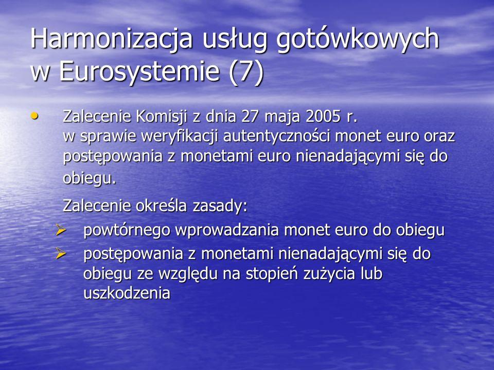 Harmonizacja usług gotówkowych w Eurosystemie (7) Zalecenie Komisji z dnia 27 maja 2005 r. w sprawie weryfikacji autentyczności monet euro oraz postęp