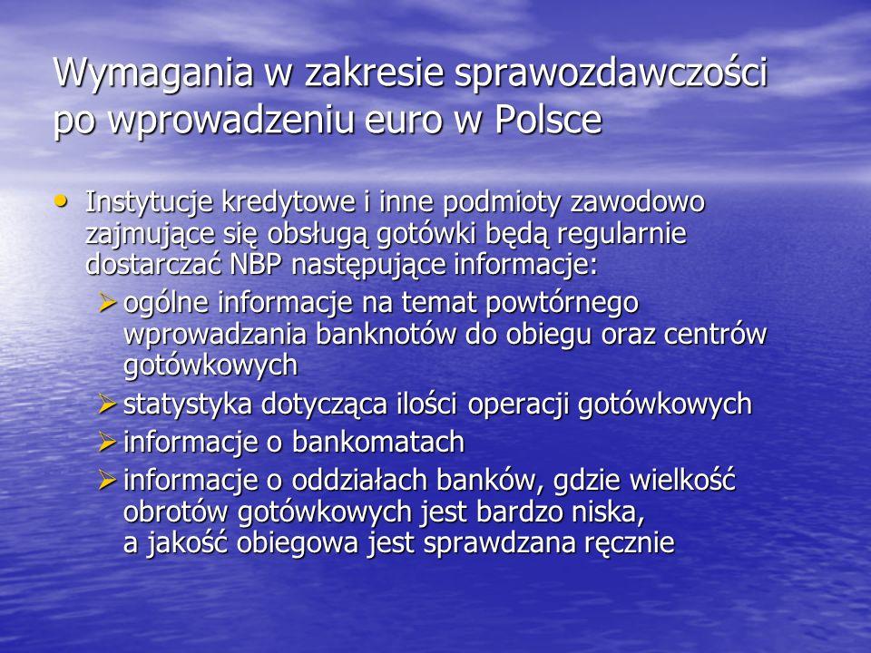 Wymagania w zakresie sprawozdawczości po wprowadzeniu euro w Polsce Instytucje kredytowe i inne podmioty zawodowo zajmujące się obsługą gotówki będą r