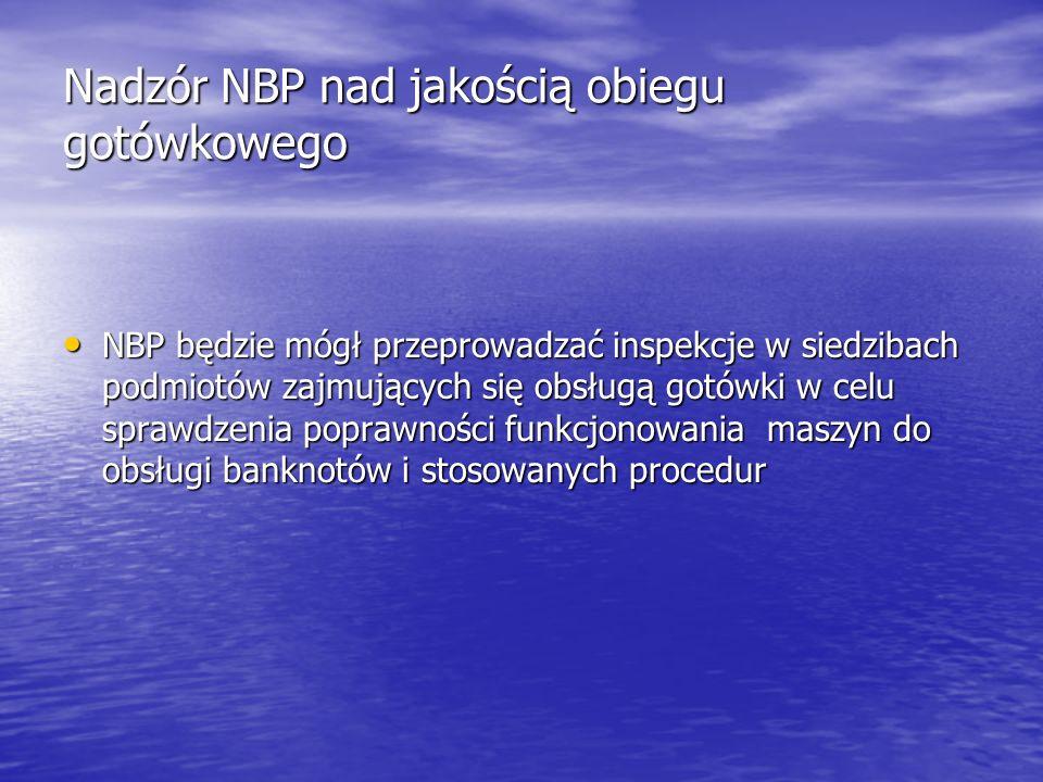 Nadzór NBP nad jakością obiegu gotówkowego NBP będzie mógł przeprowadzać inspekcje w siedzibach podmiotów zajmujących się obsługą gotówki w celu spraw