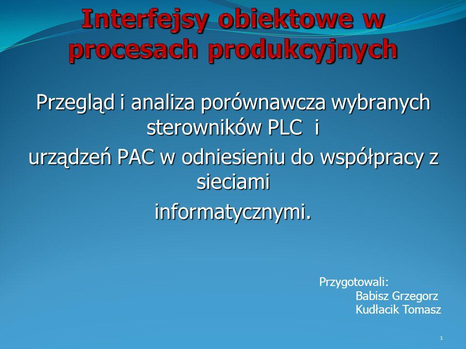 Przegląd i analiza porównawcza wybranych sterowników PLC i urządzeń PAC w odniesieniu do współpracy z sieciami informatycznymi. Przygotowali: Babisz G