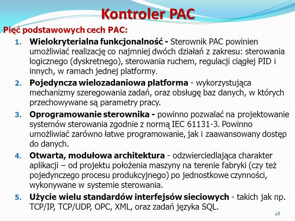 Pięć podstawowych cech PAC: 1. Wielokryterialna funkcjonalność - Sterownik PAC powinien umożliwiać realizację co najmniej dwóch działań z zakresu: ste