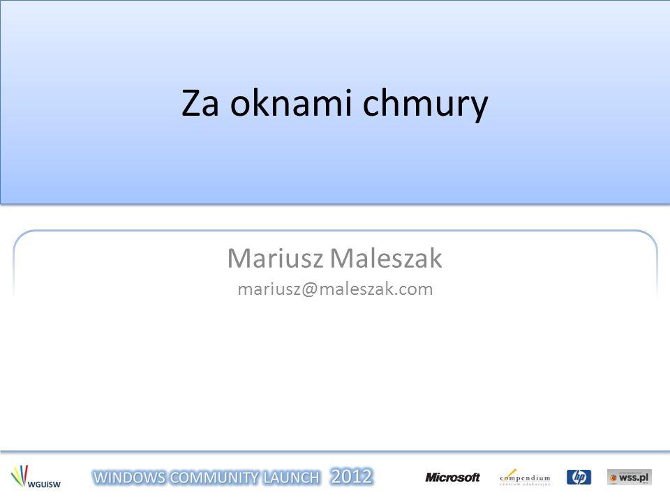 Za oknami chmury Mariusz Maleszak mariusz@maleszak.com