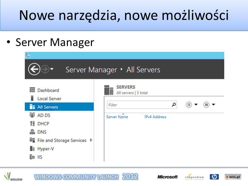 Nowe narzędzia, nowe możliwości Server Manager