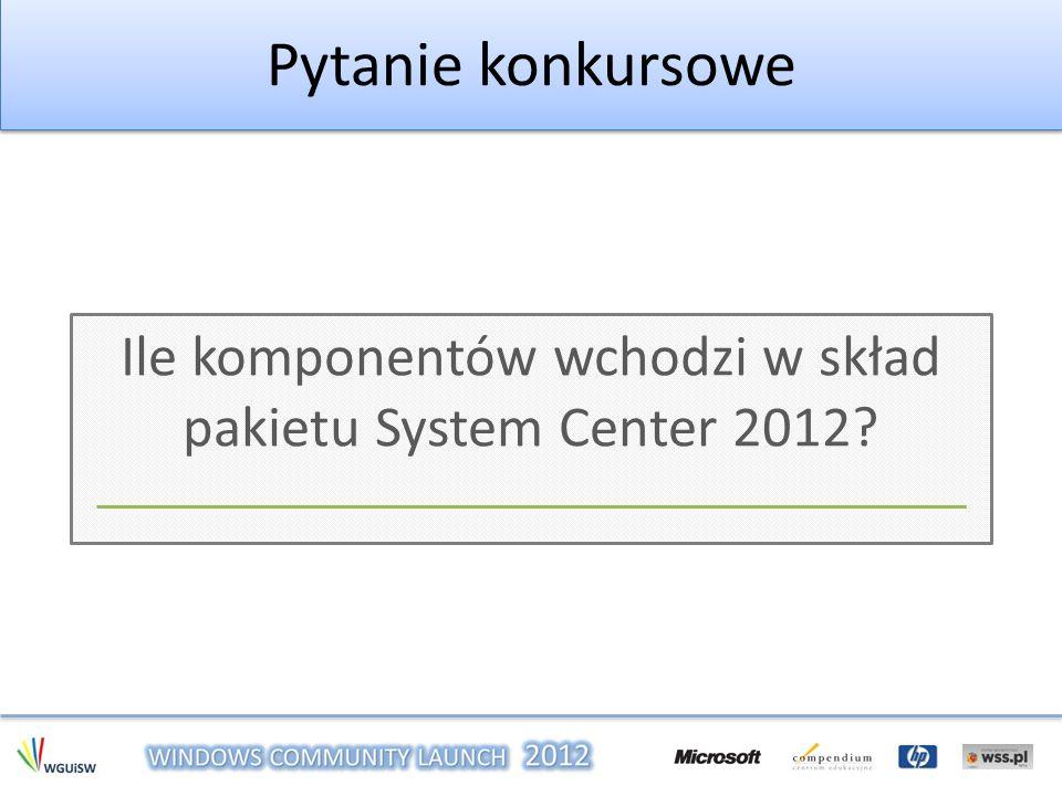 Pytanie konkursowe Ile komponentów wchodzi w skład pakietu System Center 2012?