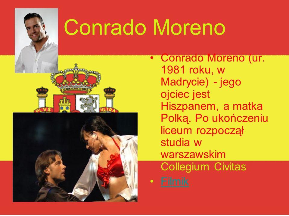 Conrado Moreno Conrado Moreno (ur. 1981 roku, w Madrycie) - jego ojciec jest Hiszpanem, a matka Polką. Po ukończeniu liceum rozpoczął studia w warszaw