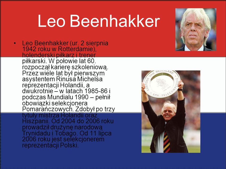 Leo Beenhakker Leo Beenhakker (ur. 2 sierpnia 1942 roku w Rotterdamie), holenderski piłkarz i trener piłkarski. W połowie lat 60. rozpoczął karierę sz