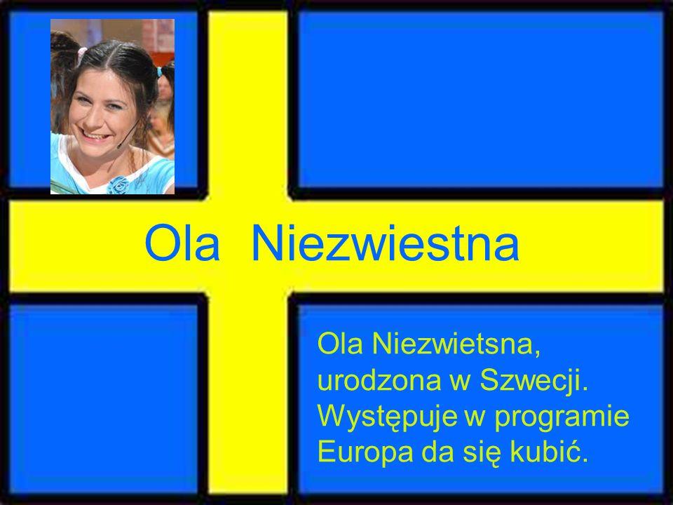 Ola Niezwiestna Ola Niezwietsna, urodzona w Szwecji. Występuje w programie Europa da się kubić.