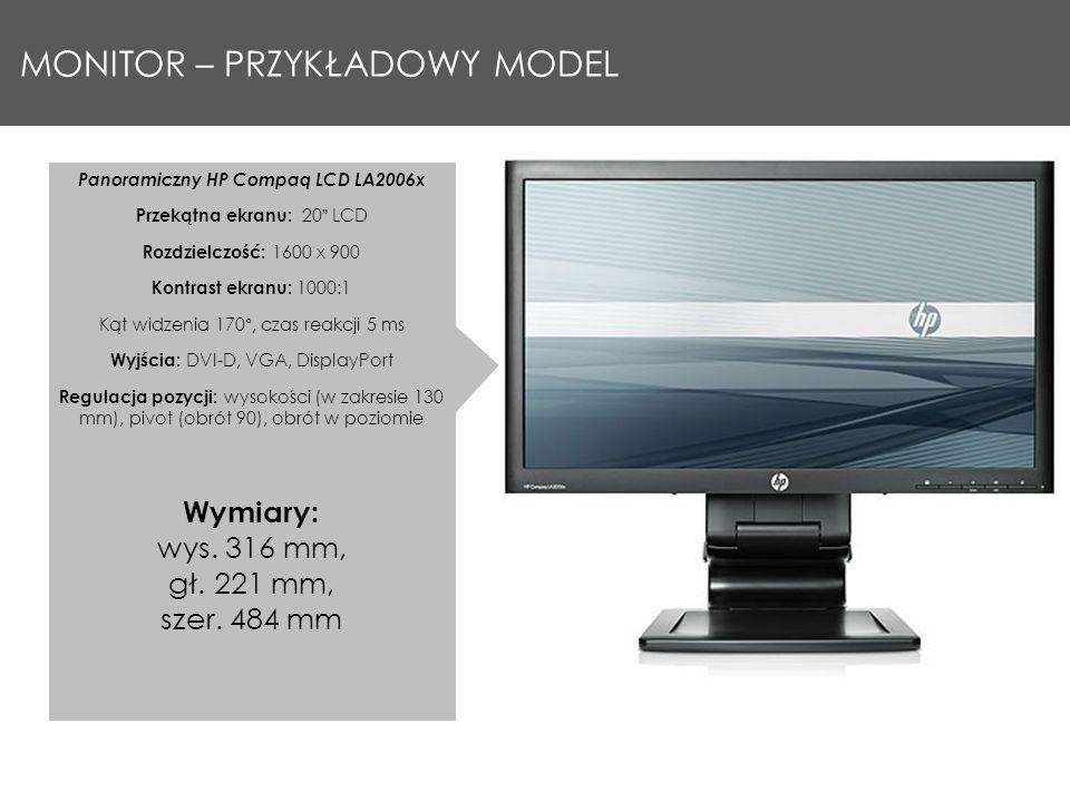MONITOR – PRZYKŁADOWY MODEL Panoramiczny HP Compaq LCD LA2006x Przekątna ekranu: 20 LCD Rozdzielczość: 1600 x 900 Kontrast ekranu: 1000:1 Kąt widzenia 170°, czas reakcji 5 ms Wyjścia: DVI-D, VGA, DisplayPort Regulacja pozycji: wysokości (w zakresie 130 mm), pivot (obrót 90), obrót w poziomie Wymiary: wys.