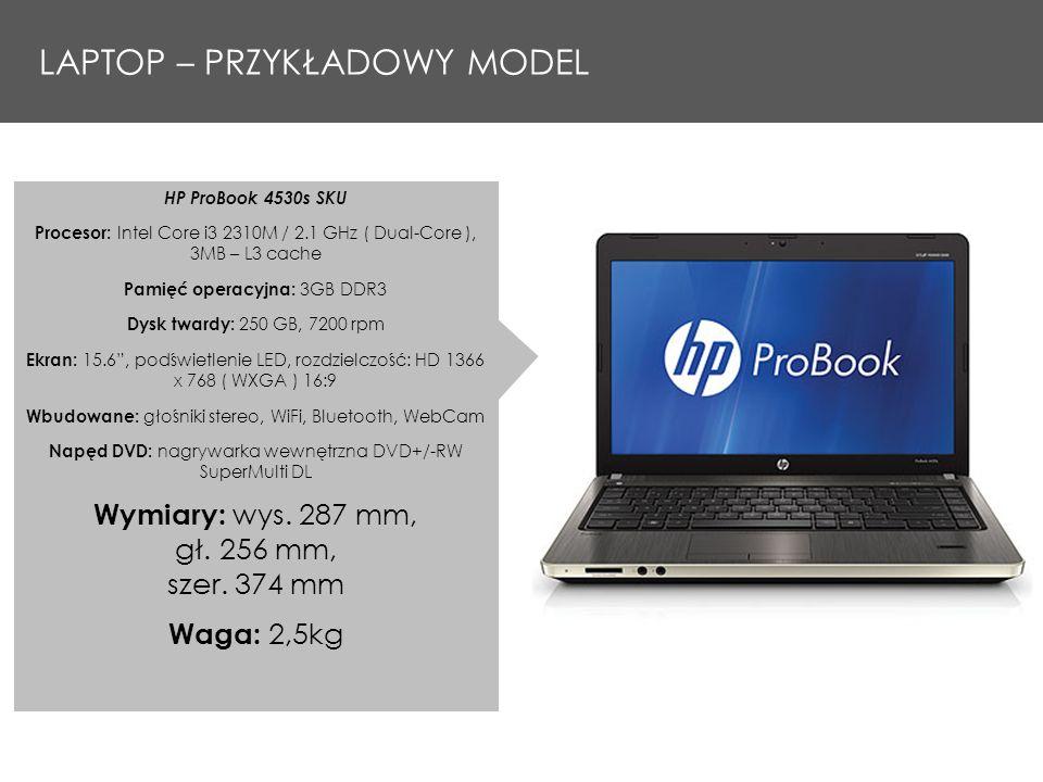 LAPTOP – PRZYKŁADOWY MODEL HP ProBook 4530s SKU Procesor: Intel Core i3 2310M / 2.1 GHz ( Dual-Core ), 3MB – L3 cache Pamięć operacyjna: 3GB DDR3 Dysk twardy: 250 GB, 7200 rpm Ekran: 15.6, podświetlenie LED, rozdzielczość: HD 1366 x 768 ( WXGA ) 16:9 Wbudowane: głośniki stereo, WiFi, Bluetooth, WebCam Napęd DVD: nagrywarka wewnętrzna DVD+/-RW SuperMulti DL Wymiary: wys.