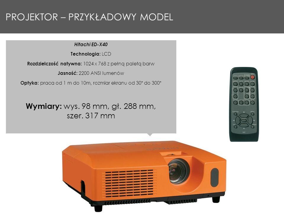 PROJEKTOR – PRZYKŁADOWY MODEL Hitachi ED-X40 Technologia: LCD Rozdzielczość natywna: 1024 x 768 z pełną paletą barw Jasność: 2200 ANSI lumenów Optyka: praca od 1 m do 10m, rozmiar ekranu od 30 do 300 Wymiary: wys.