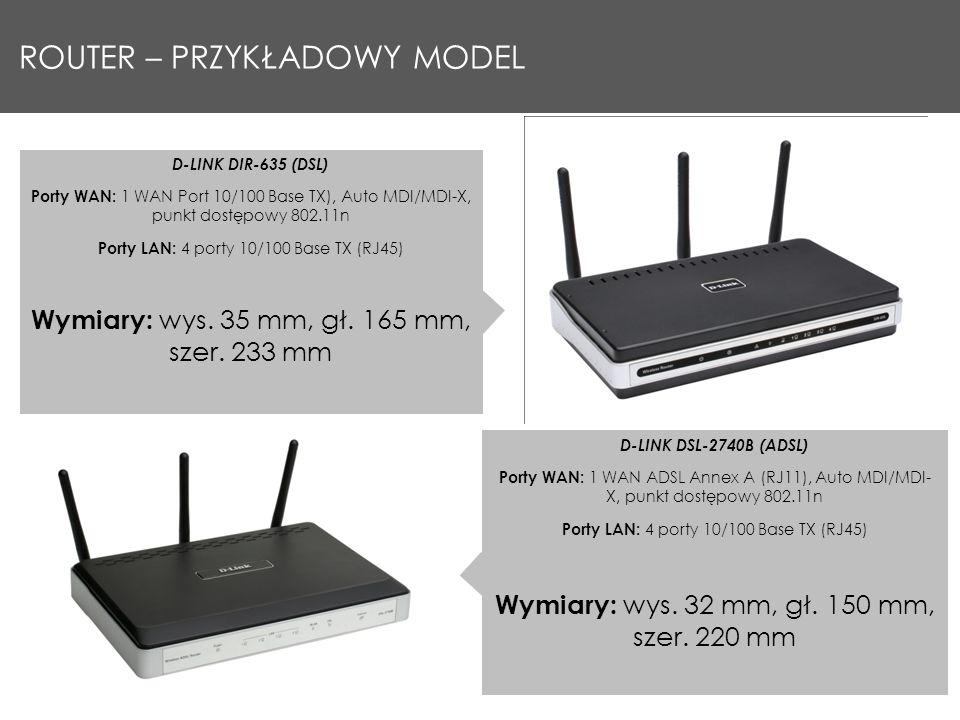 ROUTER – PRZYKŁADOWY MODEL D-LINK DIR-635 (DSL) Porty WAN: 1 WAN Port 10/100 Base TX), Auto MDI/MDI-X, punkt dostępowy 802.11n Porty LAN: 4 porty 10/100 Base TX (RJ45) Wymiary: wys.