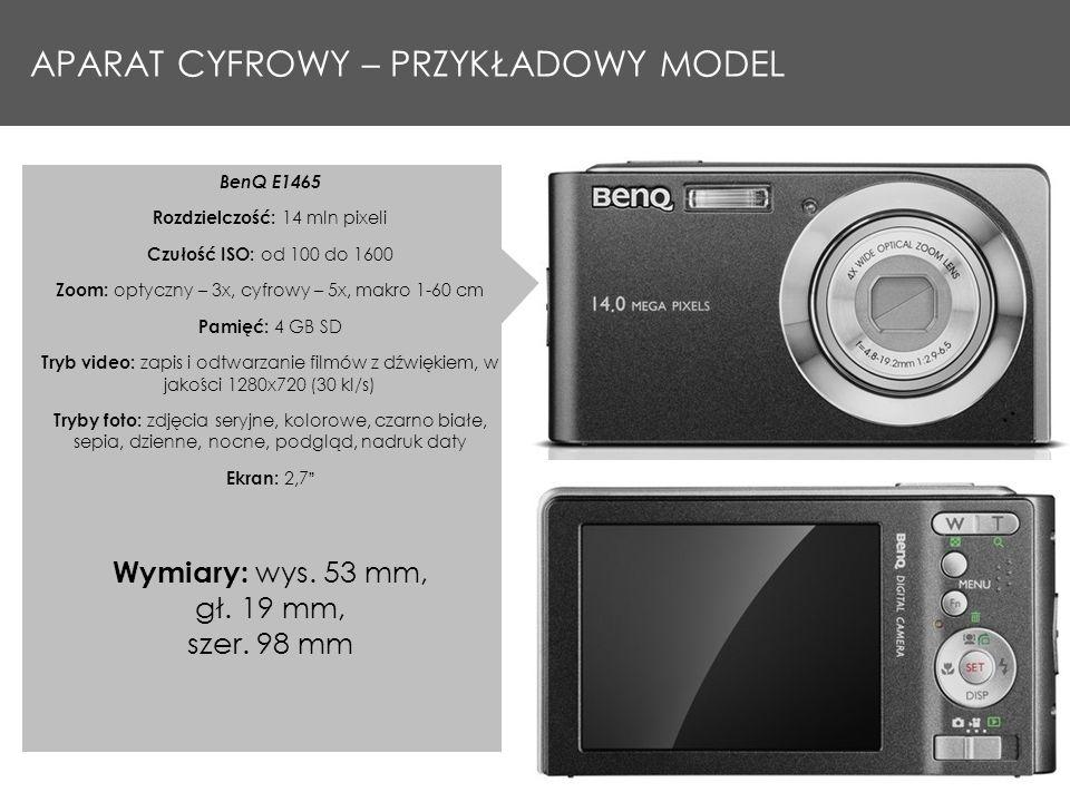 APARAT CYFROWY – PRZYKŁADOWY MODEL BenQ E1465 Rozdzielczość: 14 mln pixeli Czułość ISO: od 100 do 1600 Zoom: optyczny – 3x, cyfrowy – 5x, makro 1-60 cm Pamięć: 4 GB SD Tryb video: zapis i odtwarzanie filmów z dźwiękiem, w jakości 1280x720 (30 kl/s) Tryby foto: zdjęcia seryjne, kolorowe, czarno białe, sepia, dzienne, nocne, podgląd, nadruk daty Ekran: 2,7 Wymiary: wys.
