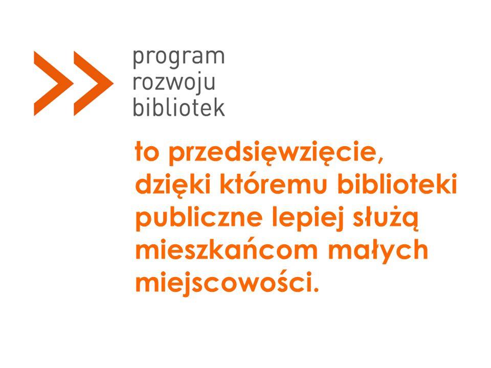 to przedsięwzięcie, dzięki któremu biblioteki publiczne lepiej służą mieszkańcom małych miejscowości.