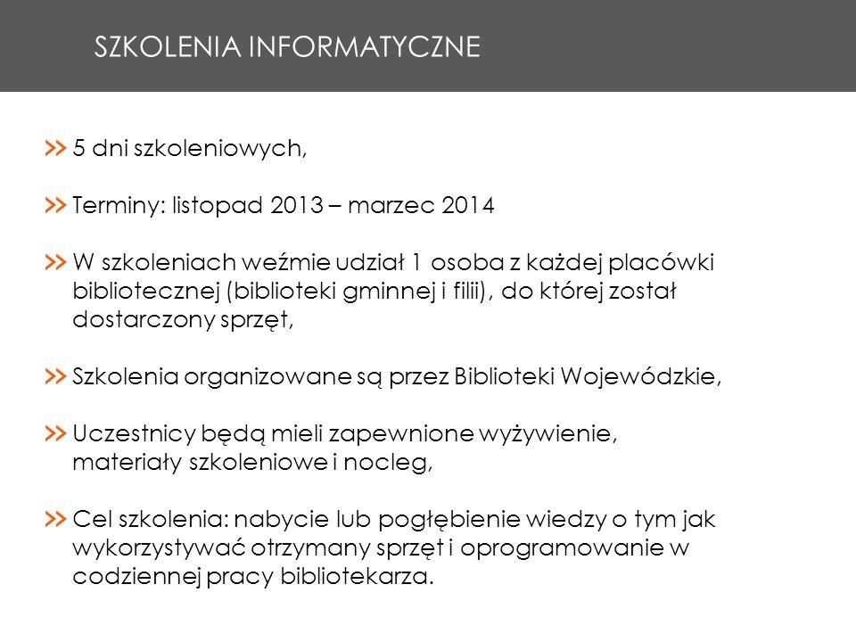 SZKOLENIA INFORMATYCZNE 5 dni szkoleniowych, Terminy: listopad 2013 – marzec 2014 W szkoleniach weźmie udział 1 osoba z każdej placówki bibliotecznej