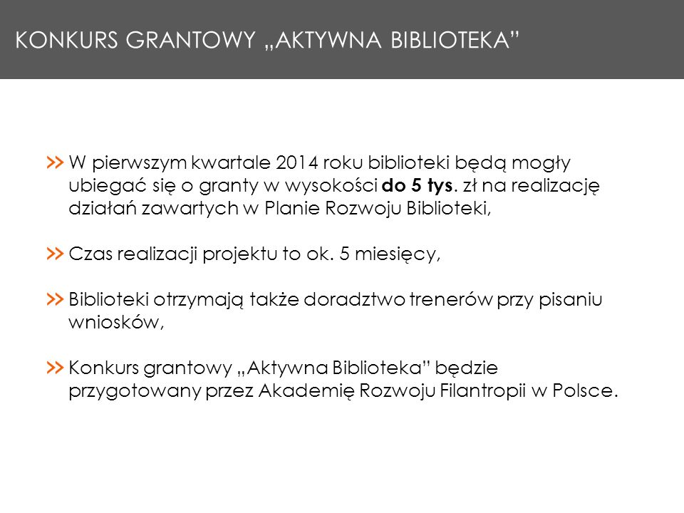 KONKURS GRANTOWY AKTYWNA BIBLIOTEKA W pierwszym kwartale 2014 roku biblioteki będą mogły ubiegać się o granty w wysokości do 5 tys. zł na realizację d
