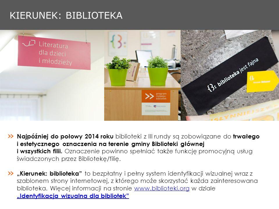 KIERUNEK: BIBLIOTEKA Najpóźniej do połowy 2014 roku biblioteki z III rundy są zobowiązane do trwałego i estetycznego oznaczenia na terenie gminy Biblioteki głównej i wszystkich filii.