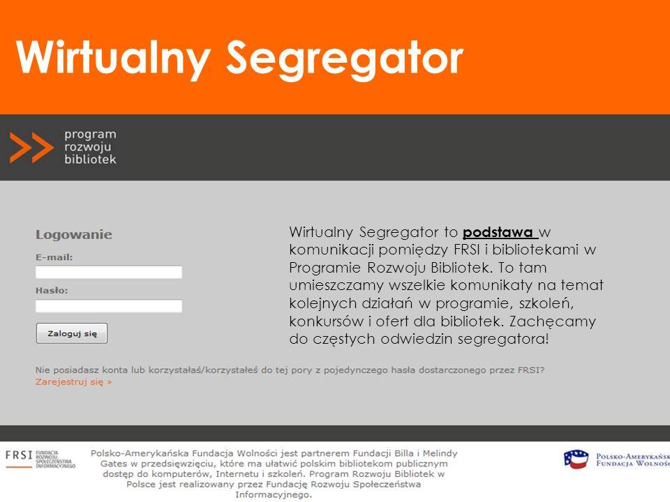 Wirtualny Segregator Wirtualny Segregator to podstawa w komunikacji pomiędzy FRSI i bibliotekami w Programie Rozwoju Bibliotek. To tam umieszczamy wsz