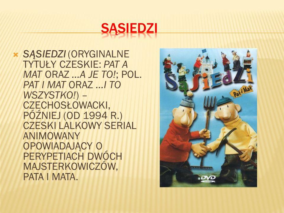 SĄSIEDZI (ORYGINALNE TYTUŁY CZESKIE: PAT A MAT ORAZ...A JE TO!; POL. PAT I MAT ORAZ...I TO WSZYSTKO!) – CZECHOSŁOWACKI, PÓŹNIEJ (OD 1994 R.) CZESKI LA
