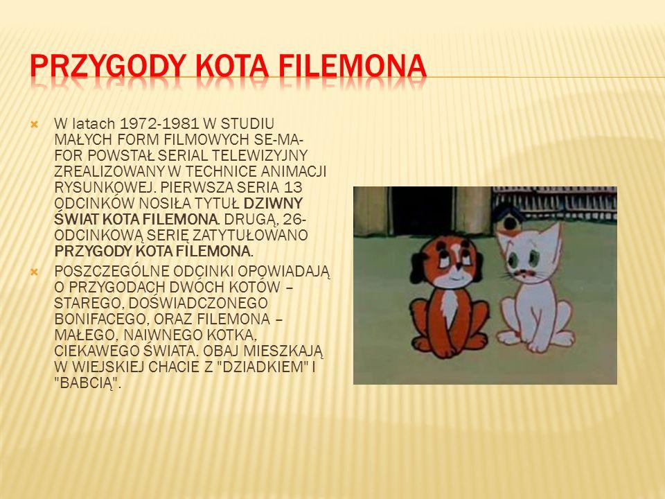 W latach 1972-1981 W STUDIU MAŁYCH FORM FILMOWYCH SE-MA- FOR POWSTAŁ SERIAL TELEWIZYJNY ZREALIZOWANY W TECHNICE ANIMACJI RYSUNKOWEJ. PIERWSZA SERIA 13