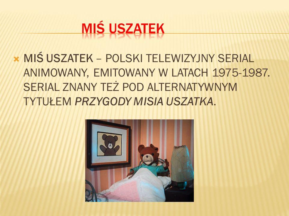 MIŚ USZATEK – POLSKI TELEWIZYJNY SERIAL ANIMOWANY, EMITOWANY W LATACH 1975-1987. SERIAL ZNANY TEŻ POD ALTERNATYWNYM TYTUŁEM PRZYGODY MISIA USZATKA.