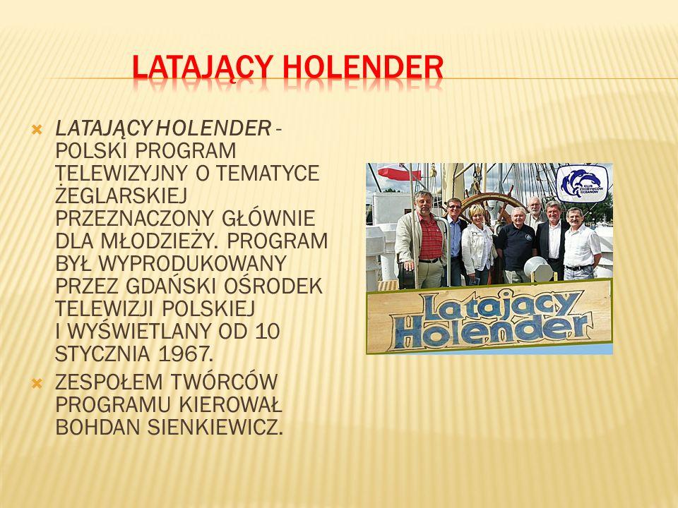 LATAJĄCY HOLENDER - POLSKI PROGRAM TELEWIZYJNY O TEMATYCE ŻEGLARSKIEJ PRZEZNACZONY GŁÓWNIE DLA MŁODZIEŻY. PROGRAM BYŁ WYPRODUKOWANY PRZEZ GDAŃSKI OŚRO