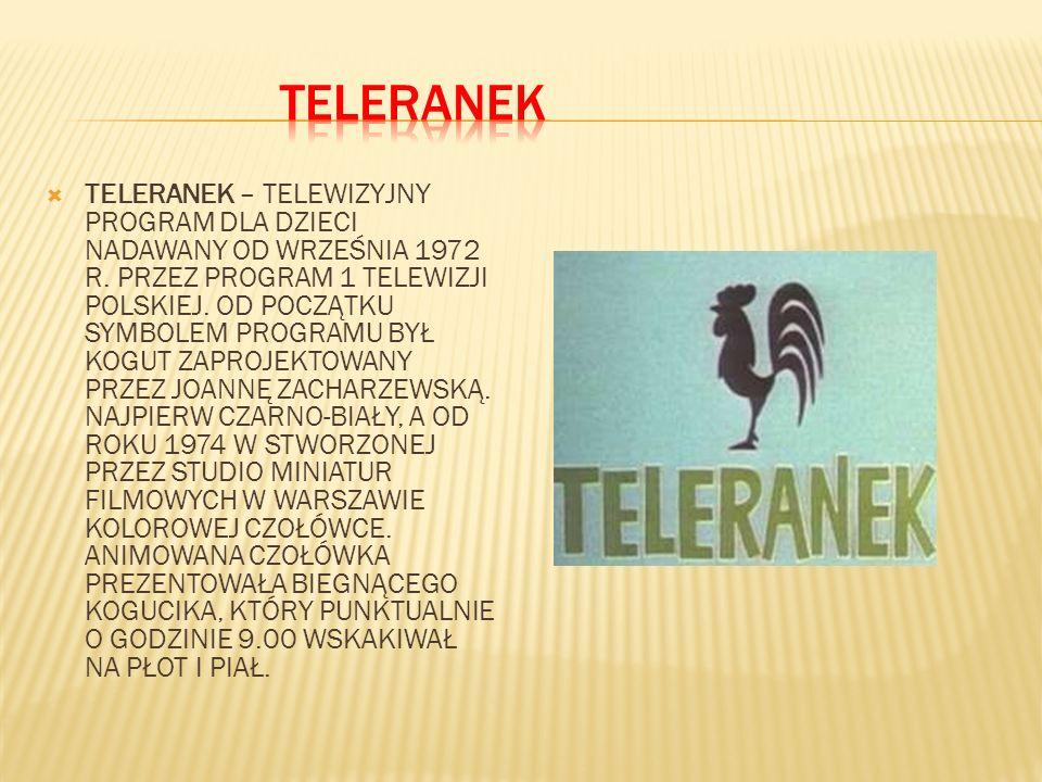 TELERANEK – TELEWIZYJNY PROGRAM DLA DZIECI NADAWANY OD WRZEŚNIA 1972 R. PRZEZ PROGRAM 1 TELEWIZJI POLSKIEJ. OD POCZĄTKU SYMBOLEM PROGRAMU BYŁ KOGUT ZA
