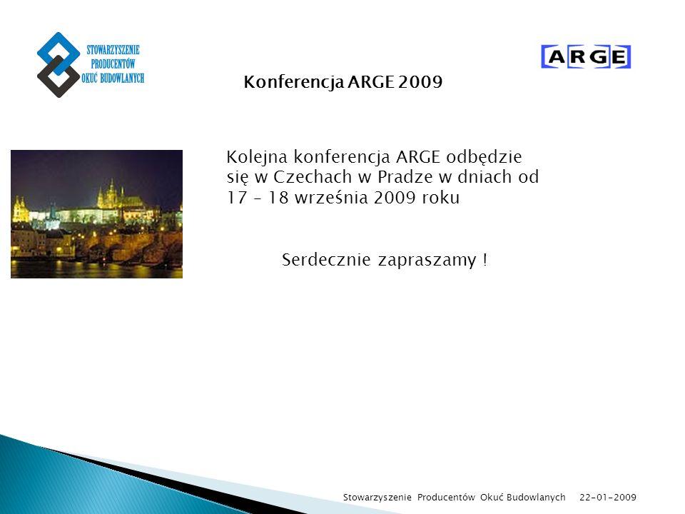 22-01-2009 Stowarzyszenie Producentów Okuć Budowlanych Konferencja ARGE 2009 Kolejna konferencja ARGE odbędzie się w Czechach w Pradze w dniach od 17