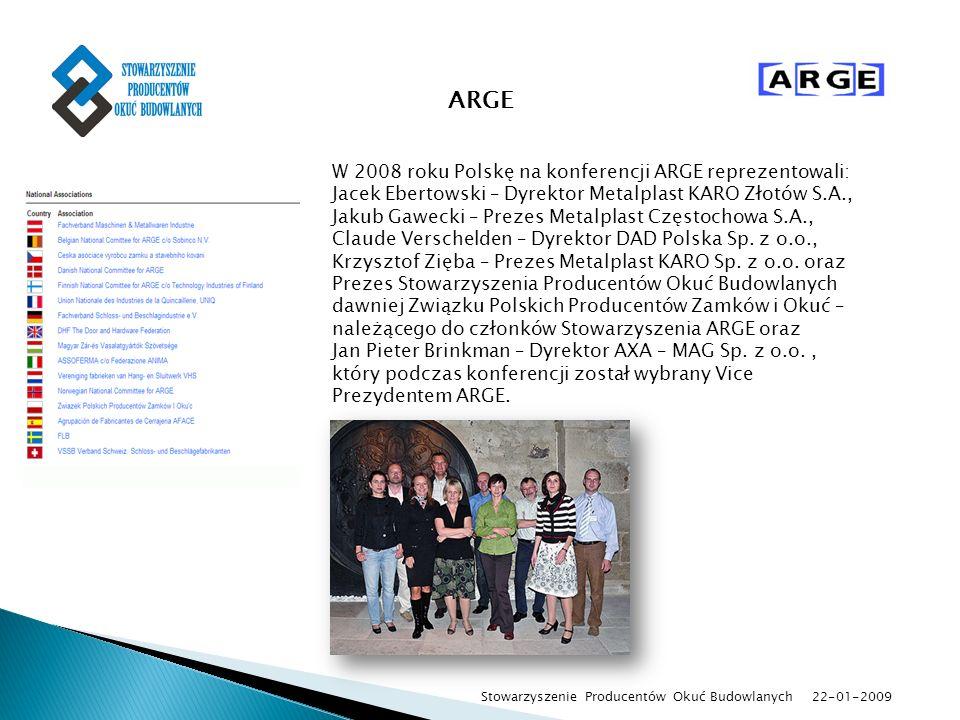 22-01-2009 Stowarzyszenie Producentów Okuć Budowlanych W 2008 roku Polskę na konferencji ARGE reprezentowali: Jacek Ebertowski – Dyrektor Metalplast K