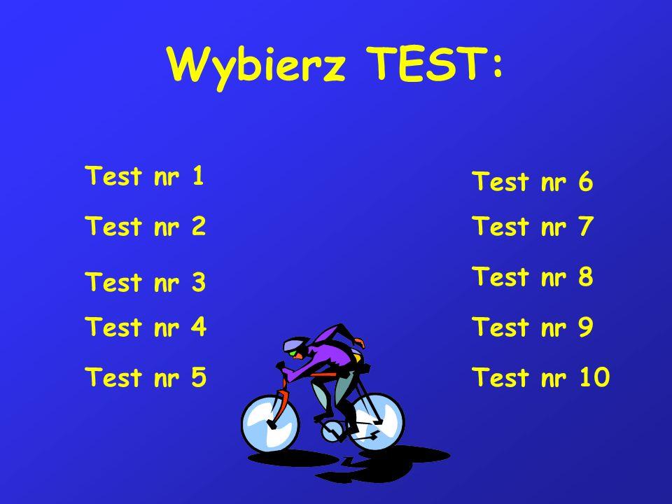 Wybierz TEST: Test nr 1 Test nr 2 Test nr 3 Test nr 4 Test nr 5 Test nr 6 Test nr 7 Test nr 8 Test nr 9 Test nr 10