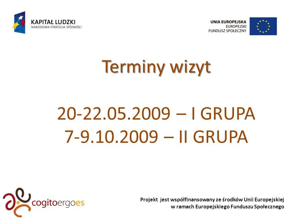 Projekt jest współfinansowany ze środków Unii Europejskiej w ramach Europejskiego Funduszu Społecznego Terminy wizyt 20-22.05.2009 – I GRUPA 7-9.10.2009 – II GRUPA