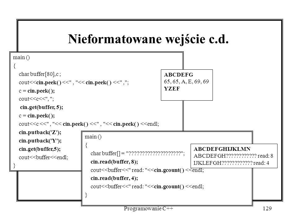 Programowanie C++129 Nieformatowane wejście c.d. main () { char buffer[80],c ; cout<<cin.peek( ) <<