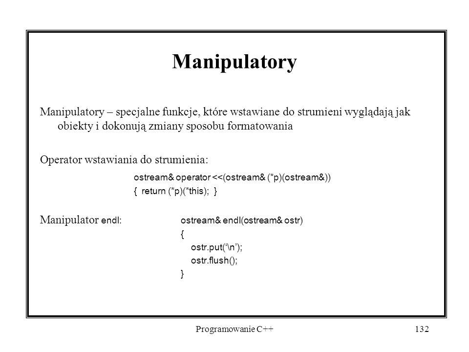 Programowanie C++132 Manipulatory Manipulatory – specjalne funkcje, które wstawiane do strumieni wyglądają jak obiekty i dokonują zmiany sposobu forma