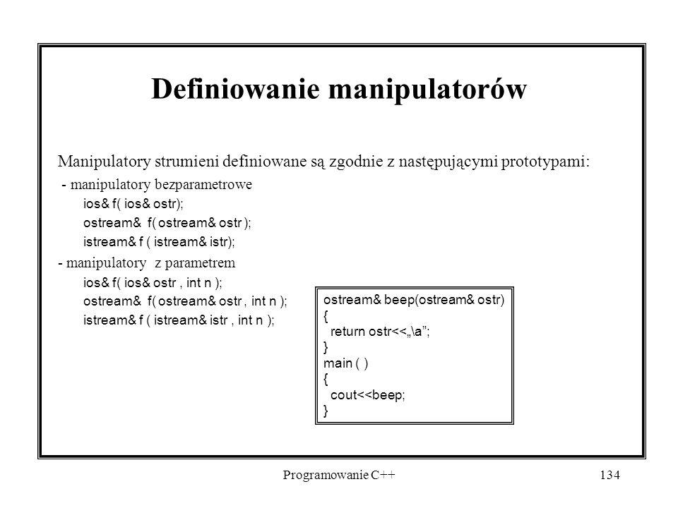 Programowanie C++134 Definiowanie manipulatorów Manipulatory strumieni definiowane są zgodnie z następującymi prototypami: - manipulatory bezparametro