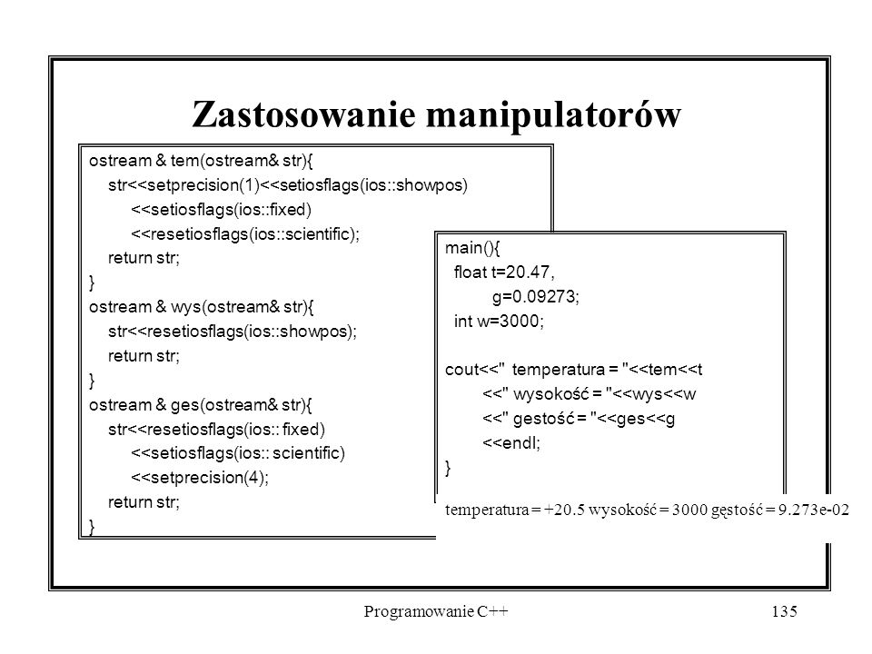 Programowanie C++135 Zastosowanie manipulatorów ostream & tem(ostream& str){ str<<setprecision(1)<<setiosflags(ios::showpos) <<setiosflags(ios::fixed)