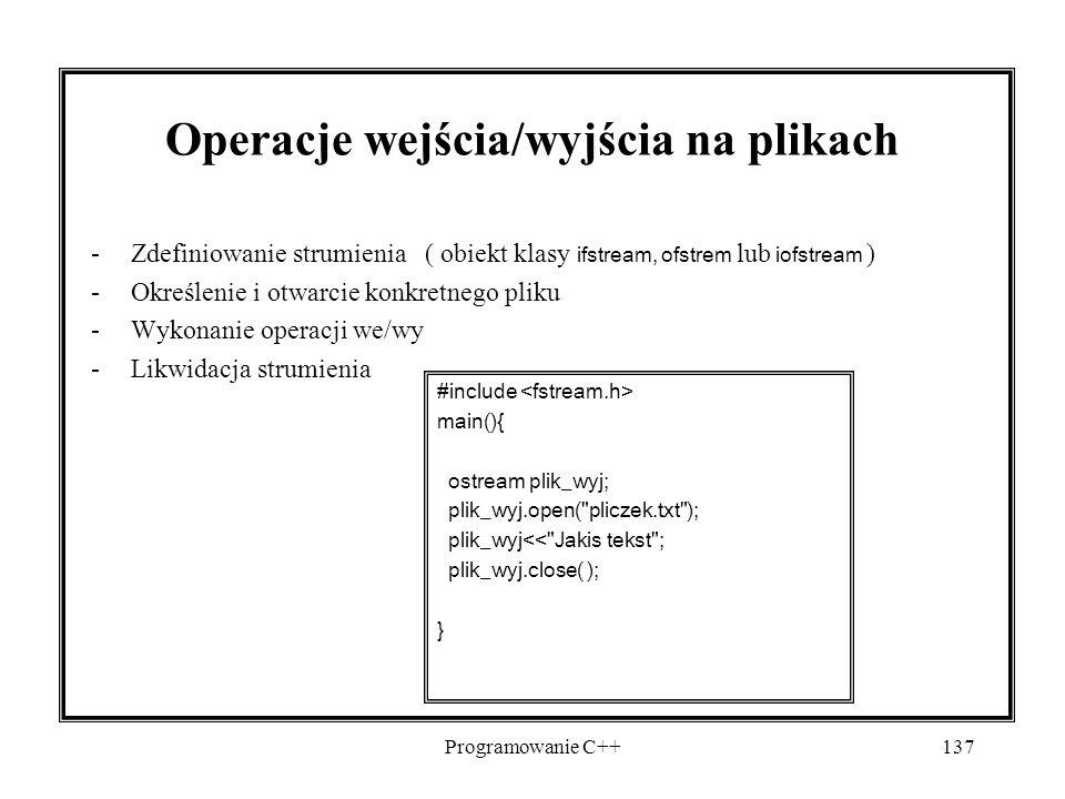 Programowanie C++137 -Zdefiniowanie strumienia ( obiekt klasy ifstream, ofstrem lub iofstream ) -Określenie i otwarcie konkretnego pliku -Wykonanie op
