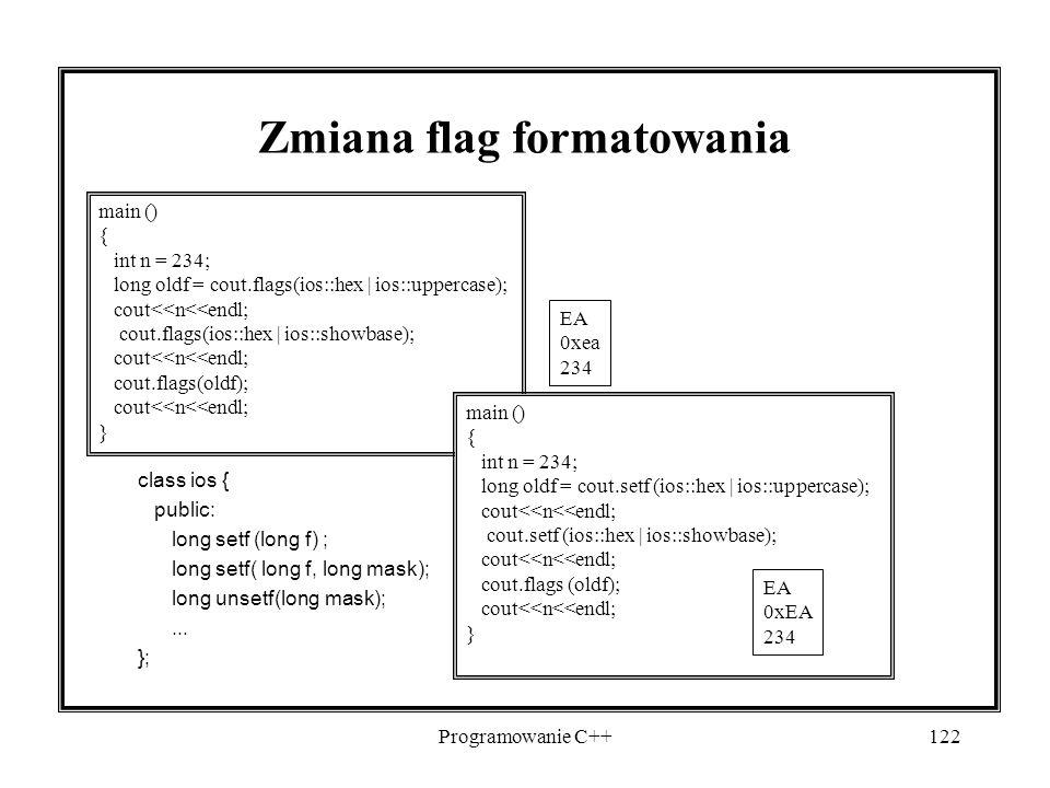Programowanie C++122 Zmiana flag formatowania main () { int n = 234; long oldf = cout.flags(ios::hex | ios::uppercase); cout<<n<<endl; cout.flags(ios: