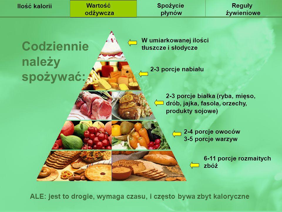 Питательная ценность Ilość kalorii Wartość odżywcza Spożycie płynów Reguły żywieniowe Codziennie należy spożywać: ALE: jest to drogie, wymaga czasu, i